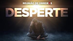 Desperte - Reunião de obreiros - 26/10/19