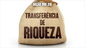 Transferência de riqueza - Nação dos 318 - 28/10/19