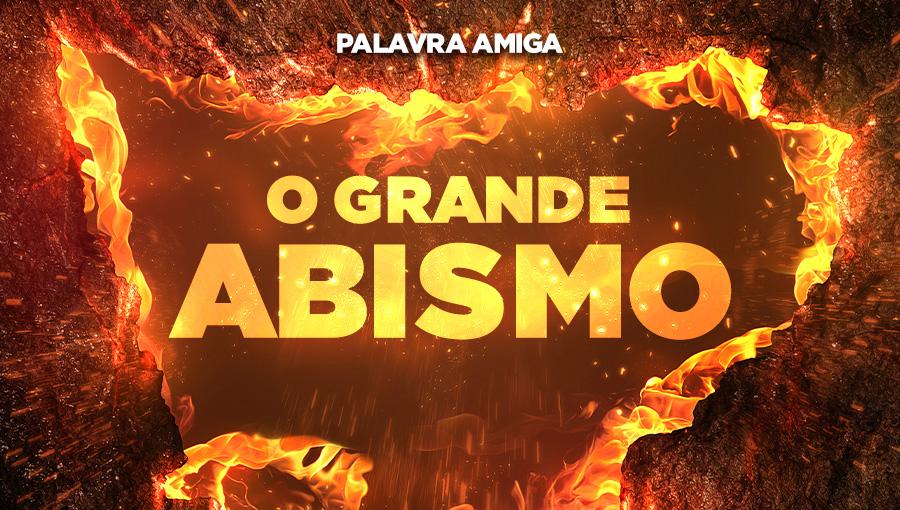 O grande abismo - Palavra Amiga - 01/11/19
