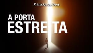 A porta estreita - Primícias de Deus - 03/11/19