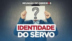 Identidade do servo - Reunião de Obreiros - 02/11/19