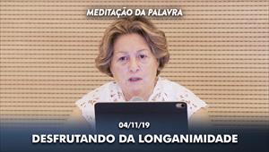 Desfrutando da longanimidade - Meditação da Palavra - 04/11/19