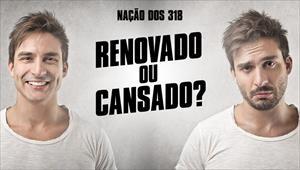 Renovado ou cansado? - Nação dos 318 - 04/11/19