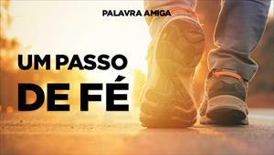 Um passo de fé - Palavra Amiga - 06/11/19