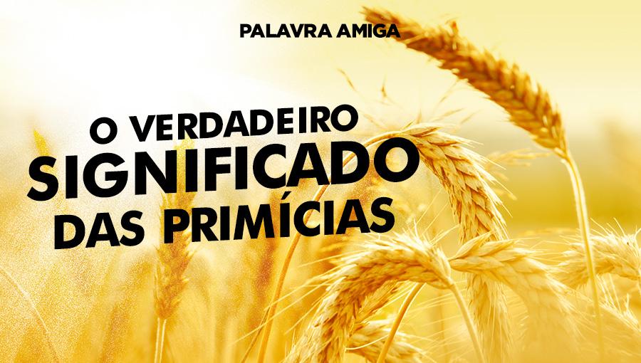 O verdadeiro significado das primícias - Palavra Amiga - 11/11/19