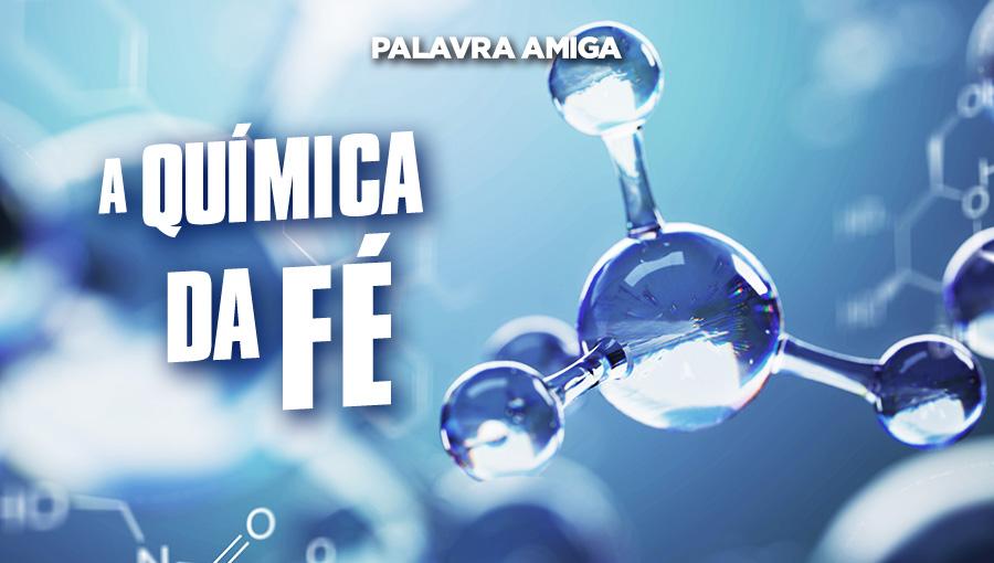 A química da fé - Palavra amiga - 12/11/19