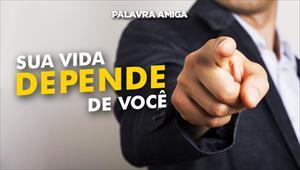 Sua vida depende de você - Palavra Amiga - 14/11/19