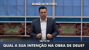 Qual a sua intenção na obra de Deus? - Reunião de Pastores - 14/11/19