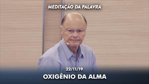 Oxigênio da alma - Meditação da palavra - 22/11/19