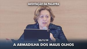 A armadilha dos maus olhos - Meditação da Palavra - 25/11/19