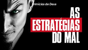 As estratégias do mal - Primícias de Deus - 24/11/19