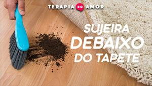 Sujeira debaixo do tapete - Terapia do Amor - 28/11/19