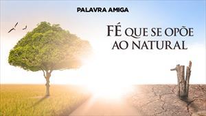 Fé que se opõe ao natural - Palavra Amiga - 29/11/19