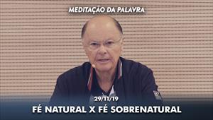 Fé natural X Fé sobrenatural - Meditação da Palavra - 29/11/19