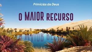 O maior recurso - Primícias de Deus - 01/12/19