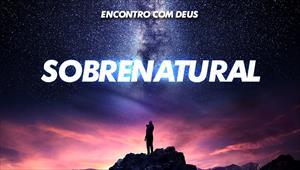 O Sobrenatural - Encontro com Deus - 01/12/19