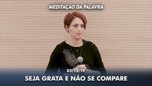 Seja grata e não se compare - Meditação da Palavra - 02/12/19