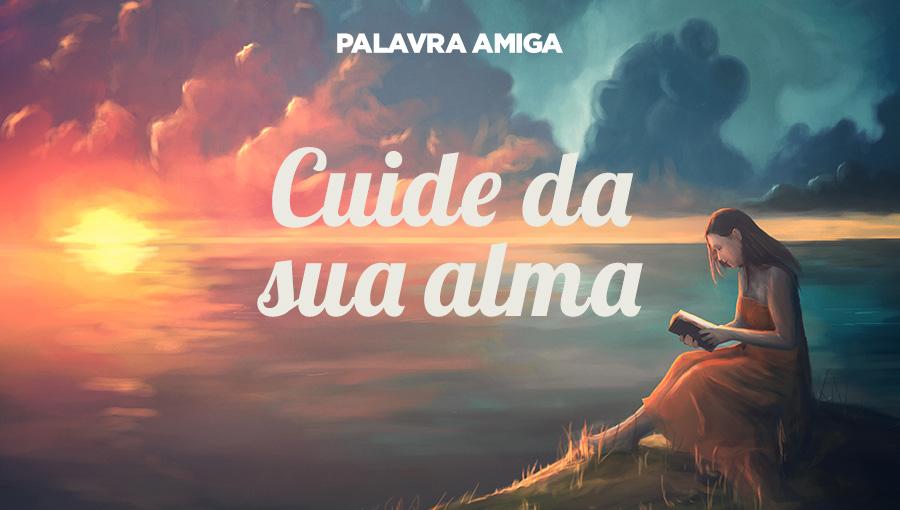 Cuide da sua alma - Palavra Amiga - 04/12/19