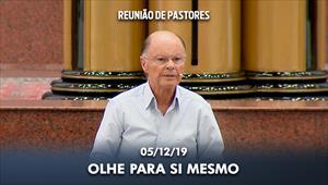 Olhe para si mesmo - Reunião de Bispos e Pastores - 05/12/19