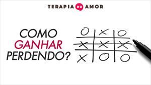Como ganhar perdendo? - Terapia do Amor - 05/12/19