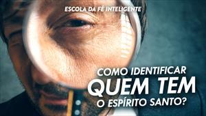 Como identificar quem tem o Espírito Santo? - Escola da Fé - 04/12/19