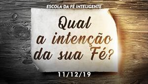 Qual a intenção da sua fé? - Escola da Fé Inteligente - 11/12/19
