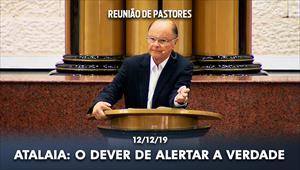 Atalaia: O dever de alertar a verdade - Reunião de Pastores - 12/12/19