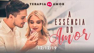 A essência do amor - Terapia do Amor - 12/12/19