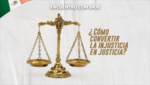 ¿Cómo convertir la injusticia en justicia? - Encuentro con Dios - 01/09/19 - Mexico
