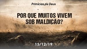 Por que muitos vivem sob maldição? - Primícias de Deus - 15/12/19