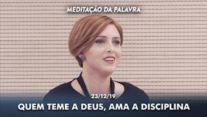 Quem teme a Deus, ama a disciplina - Meditação da Palavra - 23/12/19