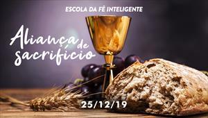Aliança de sacrifício - Escola da fé inteligente - 25/12/19