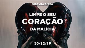 Limpe seu coração da malícia - Palavra Amiga - 30/12/19