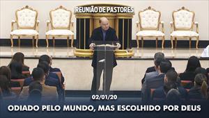 Odiado pelo mundo, mas escolhido por Deus - Reunião de Pastores - 02/01/20