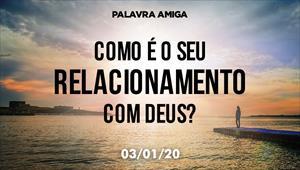 Qual é o seu relacionamento com Deus? - Palavra Amiga - 03/01/20