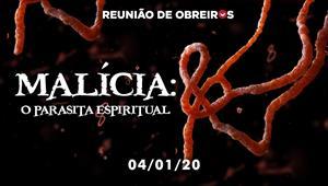 Malícia: o parasita espiritual - Reunião de obreiros - 04/01/20