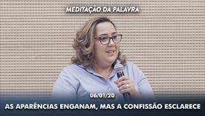 As aparências enganam, mas a confissão esclarece - Meditação da Palavra - 06/01/20