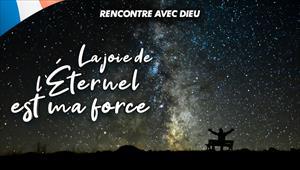 La joie de l'Éternel est ma force - Rencontre avec Dieu - 05/01/20 - France