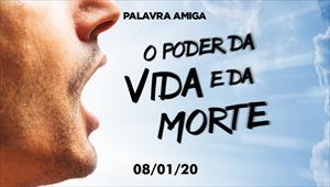 O poder da vida e da morte - Palavra Amiga - 08/01/20