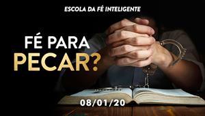Fé para pecar? - Escola da Fé Inteligente - 08/01/20