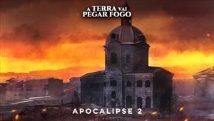 A Terra vai pegar fogo - Apocalipse 02