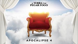 A Terra vai pegar fogo - Apocalipse 04