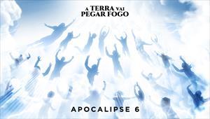 A Terra vai pegar fogo - Apocalipse 6