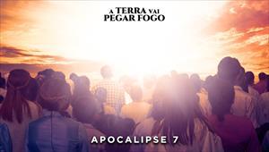A Terra vai pegar fogo - Apocalipse 7