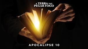 A Terra vai pegar fogo - Apocalipse 10