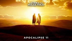 A Terra vai pegar fogo - Apocalipse 11