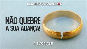 Não quebre a sua aliança! - Reunião de Obreiros - 11/01/20