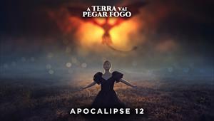 A Terra vai pegar fogo - Apocalipse 12