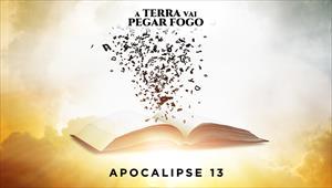 A Terra vai pegar fogo - Apocalipse 13