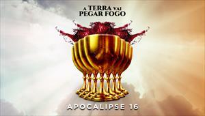 A Terra vai pegar fogo - Apocalipse 16